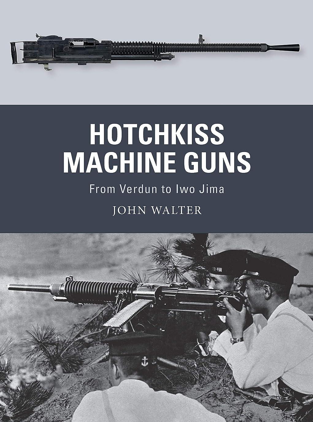 円周ソロチョップHotchkiss Machine Guns: From Verdun to Iwo Jima (Weapon Book 71) (English Edition)