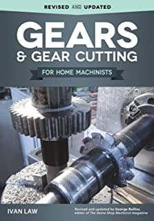 Gears and Gear Cutting for Home Machinists (Fox Chapel Publishing) Practical, Hands-On..