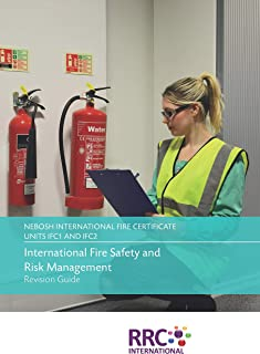 NEBOSH International Certificate in Fire Safety and Risk Management - Unit IFC1: International Fire Safety and Risk Management, Unit IFC2: Fire Safety Practical Application - Revision Guide