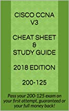 Cisco CCNA v3  Cheat Sheet & Study Guide  2018 Edition  200-125: Pass your 200-125 exam on your first attempt, guaranteed or your full money back!