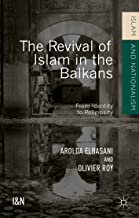 The Revival of Islam in the Balkans: From Identity to Religiosity (Islam and Nationalism)
