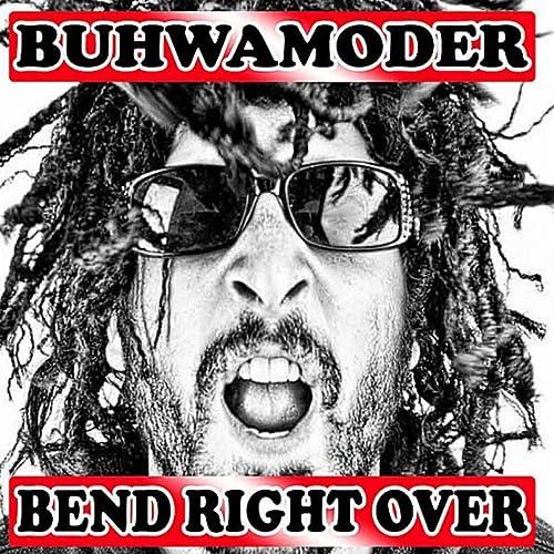 buhwamoder bend right over