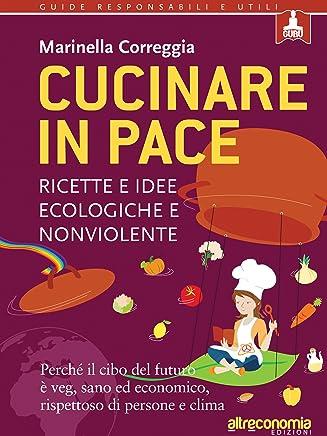 Cucinare in pace: Ricette e idee ecologiche e nonviolente (Guru. Guide responsabili e utili)
