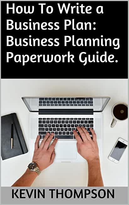 How To Write a Business Plan: Business Planning Paperwork Guide. (English Edition)