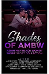Shades of AMBW: Asian Men Black Women Short Story Collection Kindle Edition