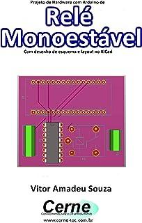 Projeto de Hardware com Arduino de Relé Monoestável Com desenho de esquema e layout no KiCad (Portuguese Edition)