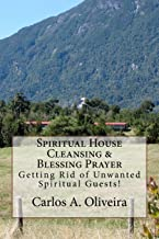 Spiritual House Cleansing & Blessing Prayer: Getting Rid of Spiritual Unwanted Guests
