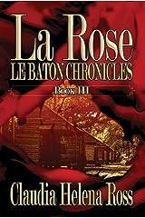 La Rose Book III: Le Baton Chronicles Kindle Edition