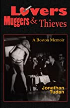 Lovers, Muggers & Thieves - A Boston Memoir