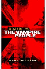 Kojiro vs. The Vampire People: A British Dystopian Thriller (The Future of London Book 5) Kindle Edition
