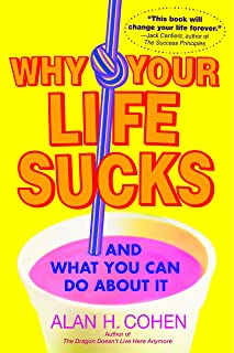 Why Your Life Sucks: And What You Can Do About It