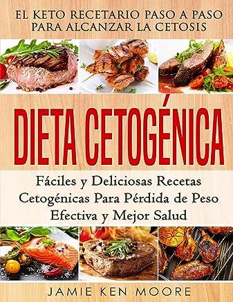 Dieta Cetogénica: El Keto Recetario Paso a Paso Para Alcanzar la Cetosis: Fáciles y