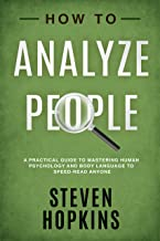 How to Analyze People: A Practical Guide to Mastering Human Psychology and Body Language to Speed-Read Anyone (90-Minute Success Guide Book 3)