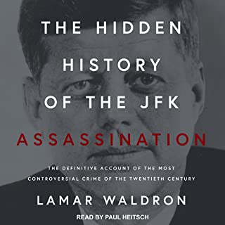 The Hidden History of the JFK Assassination: The Definitive Account of the Most Controversial Crime of the Twentieth Century