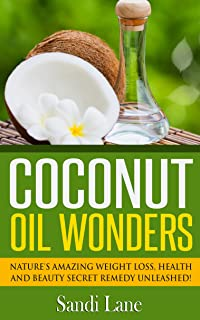 Coconut Oil Wonders: Nature's Amazing Weight loss, Health and Beauty Secret Remedy Unleashed! (Coconut Oil, coconut oil miracle, coconut oil books, coconut ... oil skin, coconut oil beauty, coconut oil)