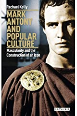 Mark Antony and Popular Culture: Masculinity and the Construction of an Icon (International Library of Cultural Studies) Kindle Edition