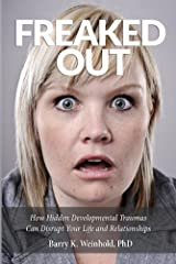 Freaked Out: How Hidden Developmental Trauma Can Disrupt Your Life and Your Relationships Kindle Edition