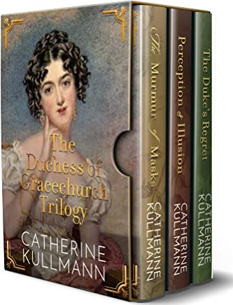 The Duchess of Gracechurch Trilogy Boxed Set containing The Murmur of Masks, Perception & Illusion and The Dukes Regret: A Regency Celebration of Friendship, Family and Love (English Edition)