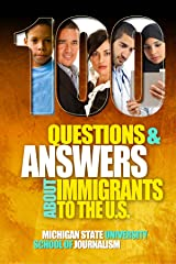 100 Questions and Answers About Immigrants to the U.S.: Immigration policies, politics and trends and how they affect families, jobs and demographics (Bias Busters Book 11) Kindle Edition