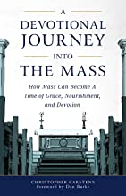 A Devotional Journey into the Mass: How Mass Can Become a Time of Grace, Nourishment, and Devotion (English Edition)