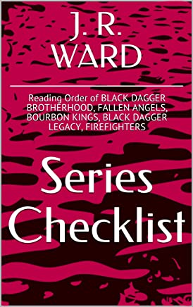 J R WARD SERIES CHECKLIST - Reading Order of BLACK DAGGER BROTHERHOOD, FALLEN ANGELS, BOURBON KINGS, BLACK DAGGER LEGACY, FIREFIGHTERS