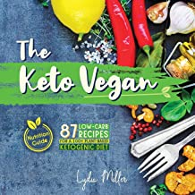 The Keto Vegan: 87 Low-Carb Recipes For A 100% Plant-Based Ketogenic Diet (Nutrition Guide) (vegetarian weight loss cookbook)
