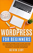 WordPress for Beginners: The complete dummies guide to start your own blog from zero to advanced development and customization. Includes plugin and SEO ... business. (WordPress Programming Book 1)
