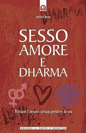 Sesso, amore e dharma: Trovare l'amore senza perdere la testa (Salute, benessere e psiche)
