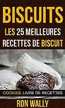 Biscuits : les 25 meilleures recettes de biscuit (Cookies: Livre de recettes) (French Edition)