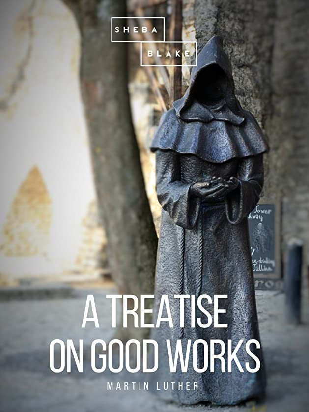 ヒゲクジラこする無駄A Treatise on Good Works (English Edition)