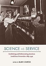 Science as Service: Establishing and Reformulating American Land-Grant Universities, 1865–1930 (NEXUS)