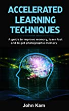 Accelerated learning techniques: a guide to improve memory, learn fast and to get photographic memory (English Edition)
