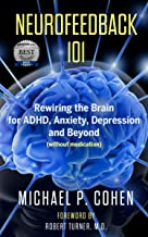 Neurofeedback 101: Rewiring the Brain for ADHD, Anxiety, Depression and Beyond (without medication) (English Edition)