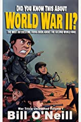 Did You Know This About World War II?: The Most Interesting Trivia Book About The Second World War (War Trivia Unleashed 1) Kindle Edition