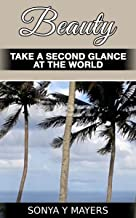 BEAUTY: TAKE A SECOND GLANCE AT THE WORLD
