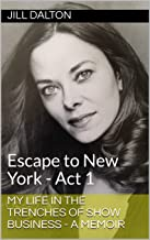 My Life in the Trenches of Show Business - A Memoir: Escape to New York - Act 1