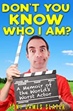 Don't You Know Who I Am? Confessions of the World's Worst Actor (Adventure Without End Book 6)