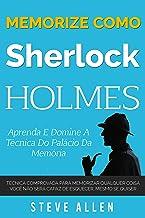 Memorize como Sherlock Holmes - Aprenda e domine a técnica do palácio da memória: Técnica comprovada para memorizar qualqu...