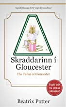 Skraddarinn í Gloucester (Translated) - Sígild jólasaga - The Tailor of Gloucester: Two Books in One - The Translated Text & The Original Text With Original Illustrations (Icelandic Edition)