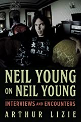 Neil Young on Neil Young: Interviews and Encounters (Musicians in Their Own Words Book 19) Kindle Edition