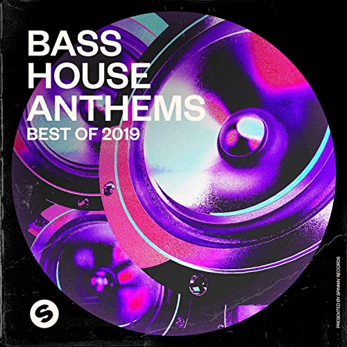 Bass House Anthems: Best of 2019 (Presented by Spinnin Records ...