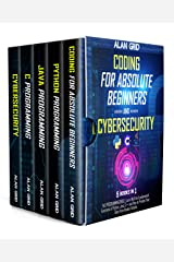 Coding for Absolute Beginners and Cybersecurity: 5 BOOKS IN 1 THE PROGRAMMING BIBLE: Learn Well the Fundamental Functions of Python, Java, C++ and How to Protect Your Data from Hacker Attacks Kindle Edition