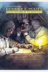 Robert F. Scott: British Explorer of the South Pole Kindle Edition