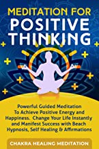 Meditation for Positive Thinking: Powerful Guided Meditation to Achieve Positive Energy and Happiness, Change Your Life Instantly and Manifest Success with Beach Hypnosis, and Self-Healing