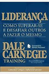 Liderança: Como superar-se e desafiar outros a fazer o mesmo (Coleção Dale Carnegie) eBook Kindle