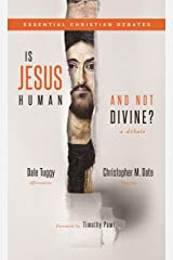 Is Jesus Human and Not Divine?: A Debate (Essential Christian Debates) Kindle Edition