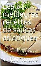 Les 51 meilleures recettes de sauces asiatiques: Recettes traditionnelles et modernes de la cuisine asiatique