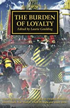 The Burden of Loyalty (The Horus Heresy Book 48)