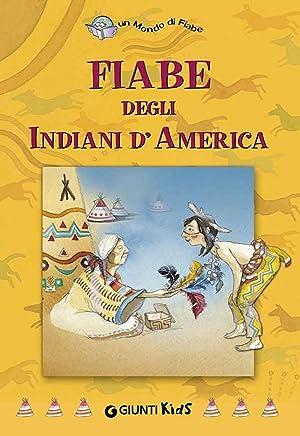Fiabe degli Indiani dAmerica (Un mondo di fiabe)