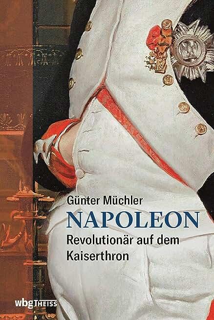 Napoleon: Revolutionär auf dem Kaiserthron (German Edition)